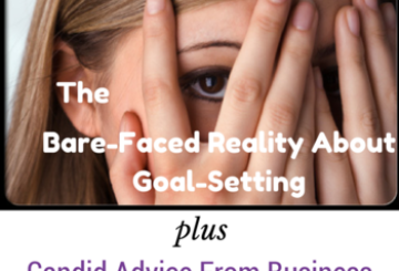 The Bare-Faced Reality About Goal-Setting Plus Candid Advice From Business Moms Who Rock